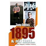 1895 And All That...: Inside Rugby League's Hidden Historyby Tony Collins