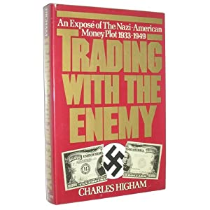 Trading With the Enemy: An expos&eacute; of the Nazi-American money plot, 1933-1949