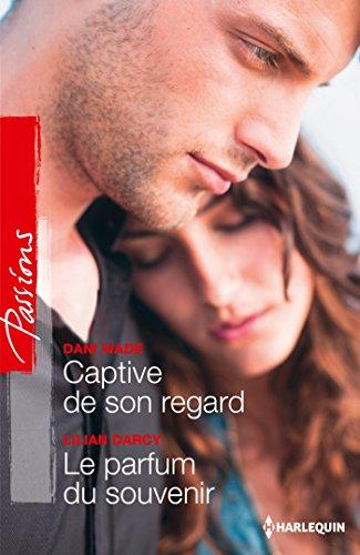 Dani Wade - Captive de son regard - Le parfum du souvenir (Passions) (French Edition)