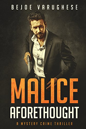 Malice Aforethought: A Mystery Crime Thriller (Series 1: A Detective Ravi Singh Mystery Short-Story)