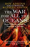 The War For All The Oceans : From Nelson At The Nile To Napoleon At Waterloo