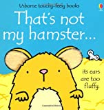 Fiona Watt That's Not My Hamster (Usborne Touchy Feely Books)