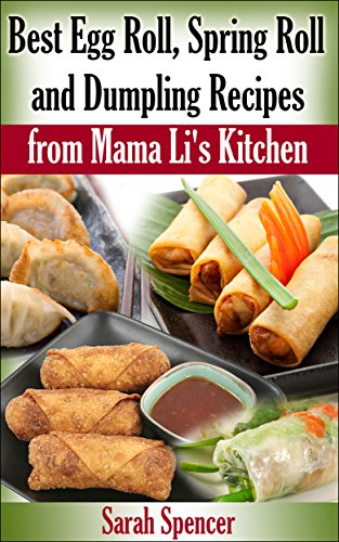 Best Egg Roll, Spring Roll, and Dumpling Recipes from Mama Li's Kitchen by Sarah Spencer