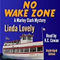 No Wake Zone: Marley Clark Mysteries, Book 2 Audiobook by Linda Lovely Narrated by KC Cowan
