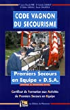 Code Vagnon du secourisme CFAPSE : Certificat de Formation aux Activits de Premiers Secours en Equipe