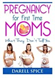 img - for Pregnancy: For The First Time Moms, What They Don't Tell You book / textbook / text book