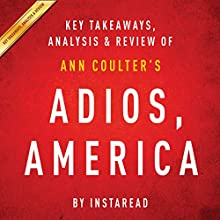 Adios, America: The Left's Plan to Turn Our Country into a Third World Hellhole by Ann Coulter: Key Takeaways, Analysis & Review (       UNABRIDGED) by Instaread Narrated by Michael Gilboe