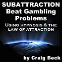 Subattraction: Beat Gambling Problems Using Hypnosis & The Law of Attraction Speech by Craig Beck