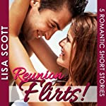 Reunion Flirts!: 5 Romantic Short Stories - The Flirts! Collections (       UNABRIDGED) by Lisa Scott Narrated by Tamara A. McDaniel