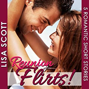 Reunion Flirts!: 5 Romantic Short Stories - The Flirts! Collections | [Lisa Scott]