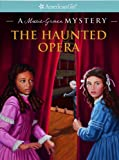 The Haunted Opera: A Marie-Grace Mystery (American Girl Mysteries)