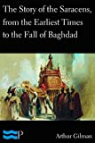 The Story of the Saracens, from the Earliest Times to the Fall of Baghdad