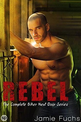 Jamie Fuchs - Rebel: The Complete Biker Next Door Series