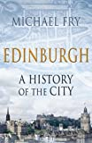 Edinburgh: A History of the City Michael Fry