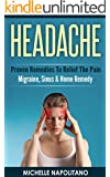 HEADACHE: Proven Remedies To Relief The Pain - Migraine, Sinus & Home Remedy (Headache Treatment, Homemade Remedies, Headache Relief, Chronic Headaches, Pain Relief, Sinusitis, Migraine Relief)