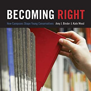 Becoming Right: How Campuses Shape Young Conservatives | [Amy J. Binder, Kate Wood]