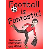 Football is Fantastic! (An 'Early Reading' Chapter Book for ages 7-10)by Paula McBride