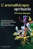 echange, troc Christine Salvador - L'aromathérapie spirituelle : Histoire et bienfaits des huiles essentielles pour les maux du corps et de l'âme