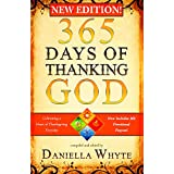 365 Days of Thanking God: Cultivating a Heart of Thanksgiving Everyday (Revised & Expanded) ~ Daniella Whyte