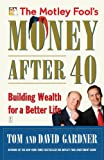 The Motley Fool's Money After 40: Building Wealth for a Better Life (0743284828) by Gardner, David