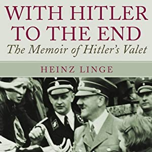 With Hitler to the End: The Memoirs of Hitler's Valet | [Heinz Linge]