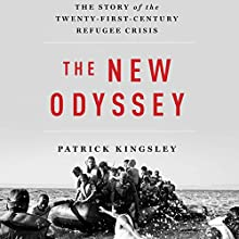 The New Odyssey: The Story of the Twenty-First-Century Refugee Crisis | Livre audio Auteur(s) : Patrick Kingsley Narrateur(s) : Thomas Judd