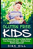 Gluten Free Kids: Mouth Watering, Easy to Make Gluten Free Recipes for Kids - Child Tested, Mother Approved!