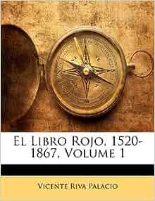 El Libro Rojo, 1520-1867, Volume 1 (Spanish Edition): Vicente Riva