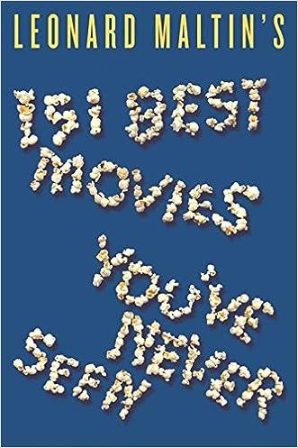 Leonard Maltin's 151 Best Movies You've Never Seen written by Leonard Maltin
