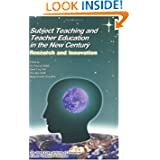 Subject Teaching and Teacher Education in the New Century: Research and Innovation
