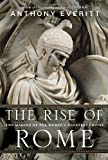 img - for The Rise of Rome: The Making of the World's Greatest Empire by Everitt, Anthony 1st (first) Edition (8/7/2012) book / textbook / text book