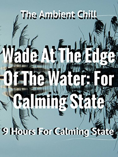 Wade At The Edge Of The Water: 9 Hours For Calming State