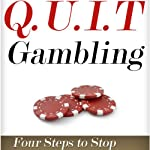 Q.U.I.T Gambling: Advice on How to Quit Gambling in 4 Easy Steps: New Beginnings Collection | William Briggs