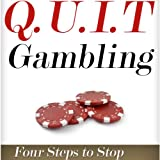 Q.U.I.T Gambling: Advice on How to Quit Gambling in 4 Easy Steps: New Beginnings Collection