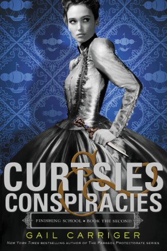 Curtsies & Conspiracies (Finishing School) by Gail Carriger