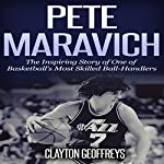 Pete Maravich: The Inspiring Story of One of Basketball's Most Skilled Ball-Handlers: Basketball Biography Books   Clayton Geoffreys