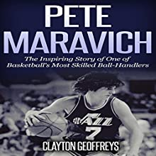 Pete Maravich: The Inspiring Story of One of Basketball's Most Skilled Ball-Handlers: Basketball Biography Books Audiobook by Clayton Geoffreys Narrated by Michael Hanko