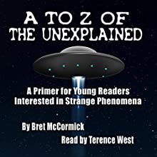 A to Z of the Unexplained: A Primer for Young Readers Interested in Strange Phenomena Audiobook by Bret McCormick Narrated by Terence West