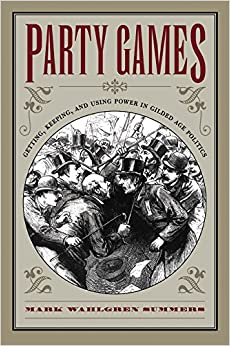 Party games getting keeping and using power in gilded age politics