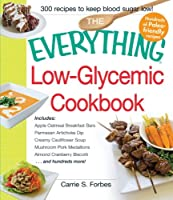 The Everything Low-Glycemic Cookbook: Includes Apple Oatmeal Breakfast Bars, Parmesan Artichoke Dip, Creamy Cauliflower Soup, Mushroom Pork Medallions, Almond Cranberry Biscotti ...and hundreds more!
