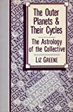 The Outer Planets and Their Cycles: The Astrology of the Collective (Lectures on modern astrology) (0916360172) by Greene, Liz