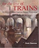 img - for FOR THE LOVE OF TRAINS: The Story of British Tram and Railway Preservation book / textbook / text book