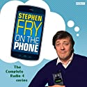 Stephen Fry on the Phone: Complete Series Radio/TV Program by Stephen Fry Narrated by Stephen Fry