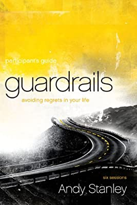Guardrails: Avoiding Regrets in Your Life, Participant's Guide: