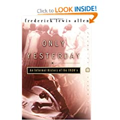 Only Yesterday: An Informal History of the 1920s by Frederick Lewis Allen