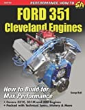 Ford 351 Cleveland Engines: How to Build for Max Performance by George Reid (May 15 2013)