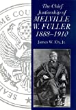 img - for The Chief Justiceship of Melville W. Fuller, 1888-1910 (Chief Justices of the United States Supreme Court) book / textbook / text book