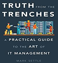 Truth from the Trenches: A Practical Guide to the Art of IT Management | Livre audio Auteur(s) : Mark Settle Narrateur(s) : Marguerite Gavin