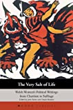 img - for The Very Salt of Life: Welsh Women's Political Writings from Chartism to Suffrage (Honno's Welsh Women's Classics) book / textbook / text book