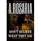Don't Believe What They Say ~ A. Rosaria